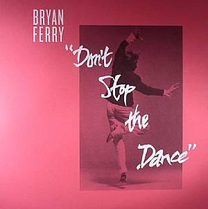 FERRY, Bryan - Don't Stop The Dance (Psychemagick/Greg Wilson/Space Coast remixes)