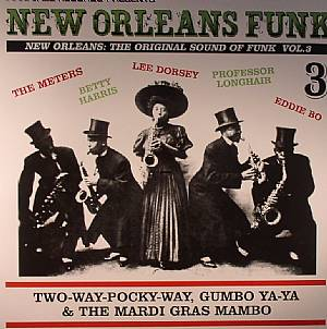 VARIOUS - New Orleans Funk Vol 3: The Original Sound Of Funk (Two-Way-Pocky-Way, Gumbo Ya Ya & The Mardi Gras Mambo)