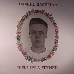 BACHMAN, Daniel - Jesus I'm A Sinner