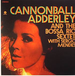 ADDERLEY, Cannonball/THE BOSSA RIO SEXTET with SERGIO MENDES - Cannonball Adderly & The Bossa Rio Sextet with Sergio Mendes (remastered)