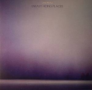 LAKE PEOPLE - Uneasy Hiding Places