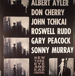 AYLER, Albert/DON CHERRY/JOHN TCHICAI/ROSWELL RUDD/GARY PEACOCK/SUNNY MURRAY - New York Eye & Ear Control