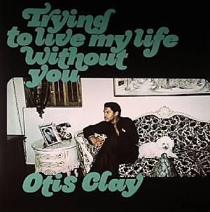 CLAY, Otis - Trying To Live My Life Without You