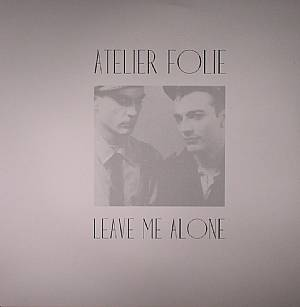 ATELIER FOLIE - Leave Me Alone