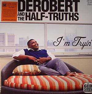 DEROBERT & THE HALF TRUTHS - I'm Tryin'
