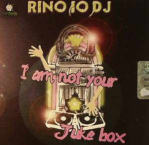 RINO(IO)DJ - I Am Not Your Juke Box