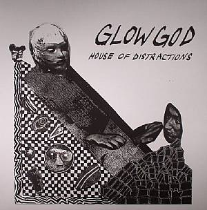 GLOW GOD - House Of Distractions