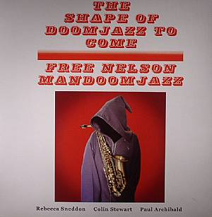 FREE NELSON MANDOOMJAZZ - The Shape Of Doomjazz To Come/Saxophone Giganticus