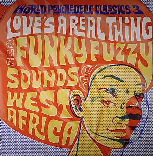 VARIOUS - World Psychedelic Classics 3: Love's A Real Thing - The Funky Fuzzy Sounds Of West Africa