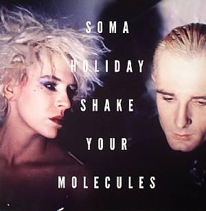 SOMA HOLIDAY - Shake Your Molecules EP
