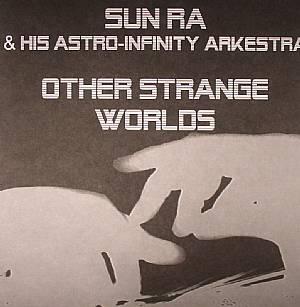 SUN RA & HIS ASTRO INFINITY ARKESTRA - Other Strange Worlds
