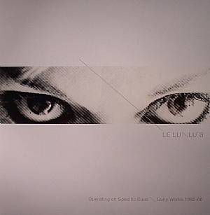 LELU/LU'S - Operating On Specific Cues: Early Works 1982-86
