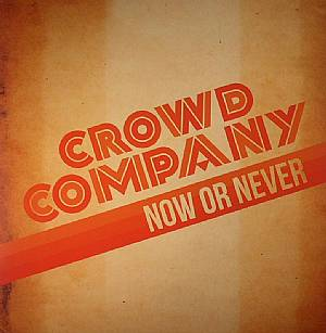 CROWD COMPANY - Now Or Never