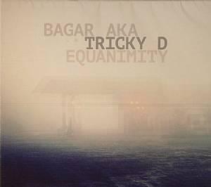 BAGAR aka TRICKY D - Equanimity