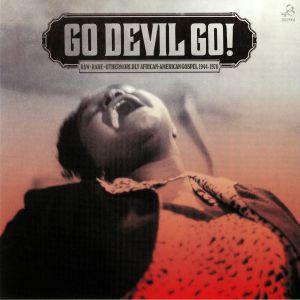 VARIOUS - Go Devil Go: Raw Rare Otherworldly African American Gospel 1944-1976