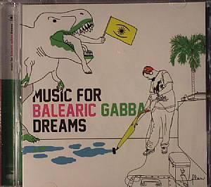 VARIOUS - Music For Balearic Gabba Dreams