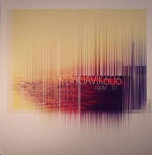 REYKJAVIK606 - From To (remixes)