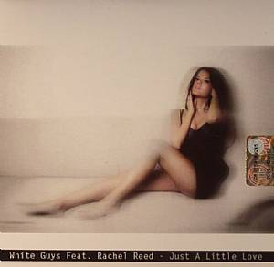 WHITE GUYS feat RACHEL REED - Just A Little Love