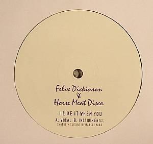 DICKINSON, Felix/HORSE MEAT DISCO/MARCUS MARR - I Like It When You