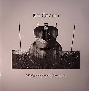 ORCUTT, Bill - VDSQ: Solo Acoustic Volume Ten