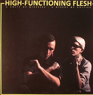 HIGH FUNCTIONING FLESH - A Unity Of Miseries: A Misery Of Unities