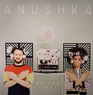 ANUSHKA - Broken Circuit