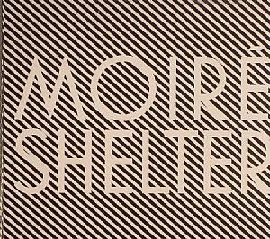 MOIRE - Shelter