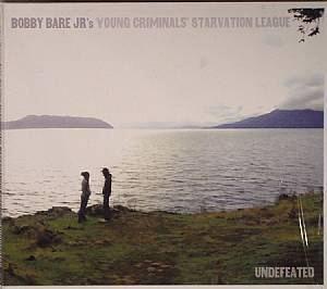 BOBBY BARE JR'S YOUNG CRIMINALS STARVATION LEAGUE - Undefeated