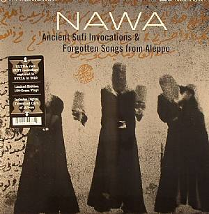 NAWA - Sacred Voices Of Syria Vol 1: Ancient Sufi Invocations & Forgotten Songs From Aleppo