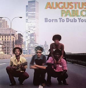 PABLO, Augustus - Born To Dub You