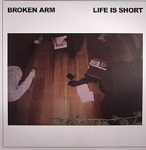 BROKEN ARM - Life Is Short