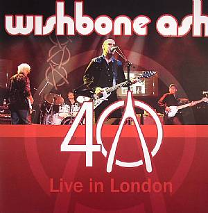 WISHBONE ASH - 40th Anniverary Concert: Live In London
