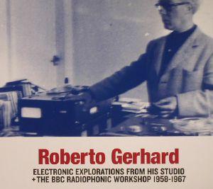 GERHARD, Roberto - Electronic Explorations From His Studio & The BBC Radiophonic Workshop 1958-1967