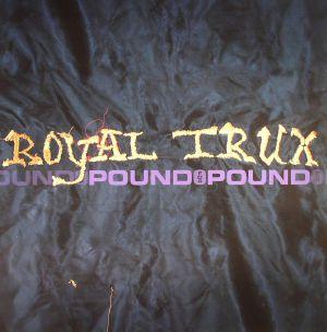 ROYAL TRUX - Pound For Pound
