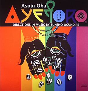 AYETORO - Asoju Oba: Directions In Music By Funsho Ogundipe