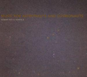 NOI, Hubert/HOWIE B - Music For Astronauts & Cosmonauts