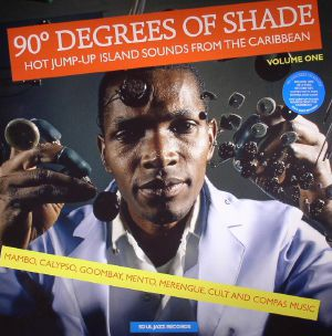 VARIOUS - 90 Degrees Of Shade: Hot Jump Up Island Sounds From The Caribbean Volume 1