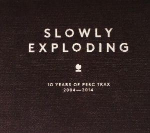 VARIOUS - Slowly Exploding: 10 Years Of Perc Trax 2004-2014