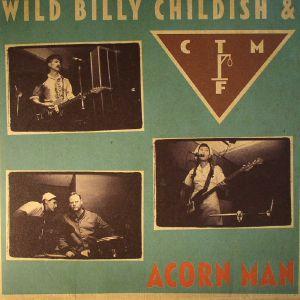 WILD BILLY CHILDISH/CTMF - Acorn Man