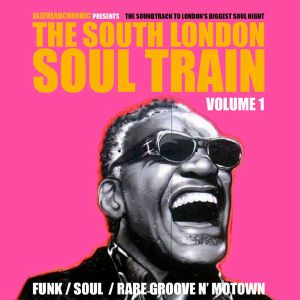 JAZZHEADCHRONIC/VARIOUS - The South London Soul Train Volume 1: The Soundtrack To London's Biggest Soul Night