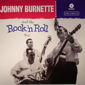 BURNETTE, Johnny - And The Rock 'N Roll Trio