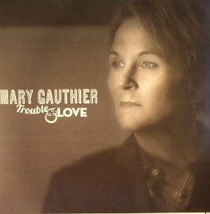 GAUTHIER, Mary - Trouble & Love
