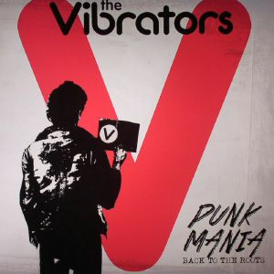 VIBRATORS, The - Punk Mania: Back To The Roots