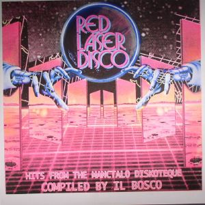 IL BOSCO/VARIOUS - Red Laser Disco: Hits From The Manctalo Diskoteque