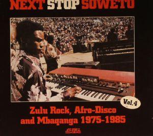 VARIOUS - Next Stop Soweto Vol 4: Zulu Rock, Afro Disco & Mbaqanga 1975-1985