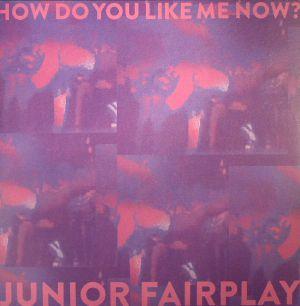 JUNIOR FAIRPLAY - How Do You Like Me Now?
