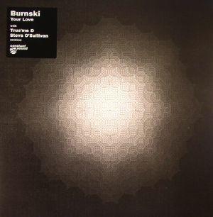 BURNSKI - Your Love (incl. Trus'me & Steve O'Sullivan remixes)