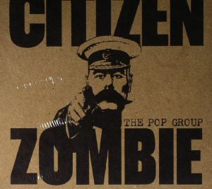 POP GROUP, The - Citizen Zombie