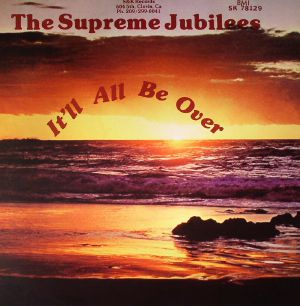 SUPREME JUBILEES, The - It'll All Be Over (remastered)