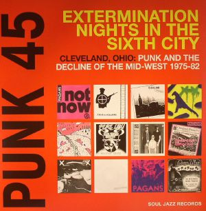 VARIOUS - Punk 45: Extermination Nights In The Sixth City (Cleveland Ohio: Punk & The Decline Of The Mid West 1975-82)